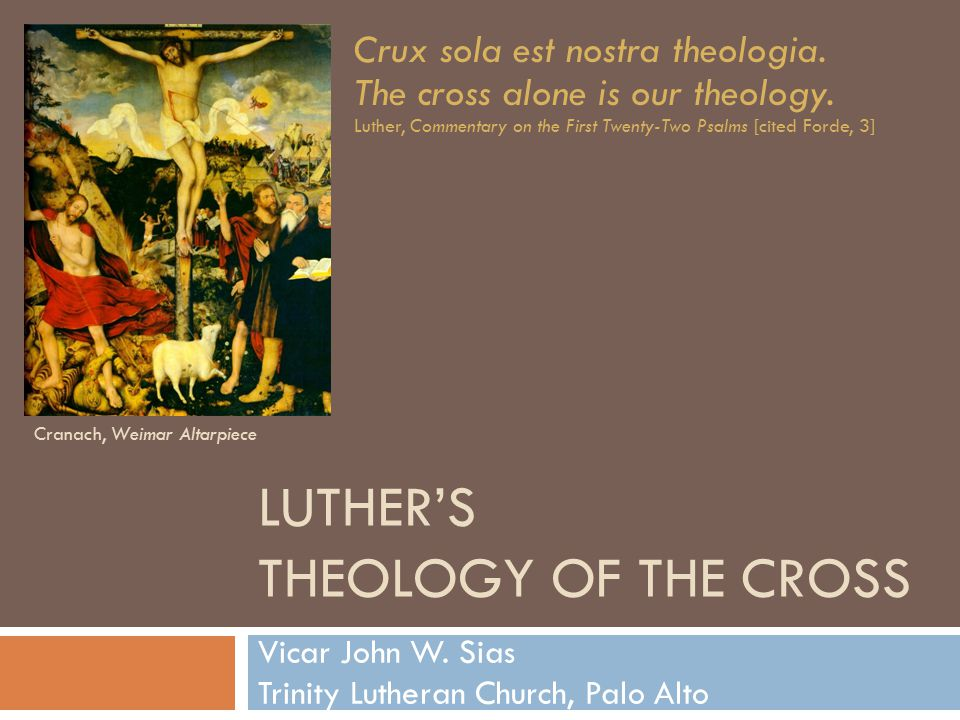 LUTHER'S THEOLOGY OF THE CROSS Vicar John W.