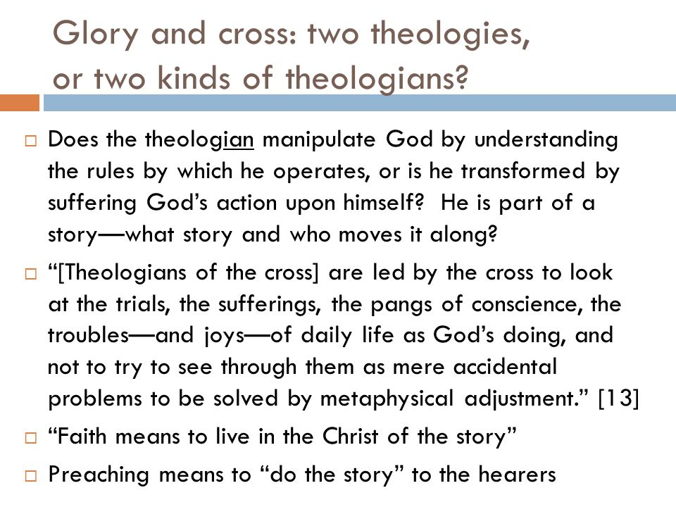 Glory and cross: two theologies, or two kinds of theologians.