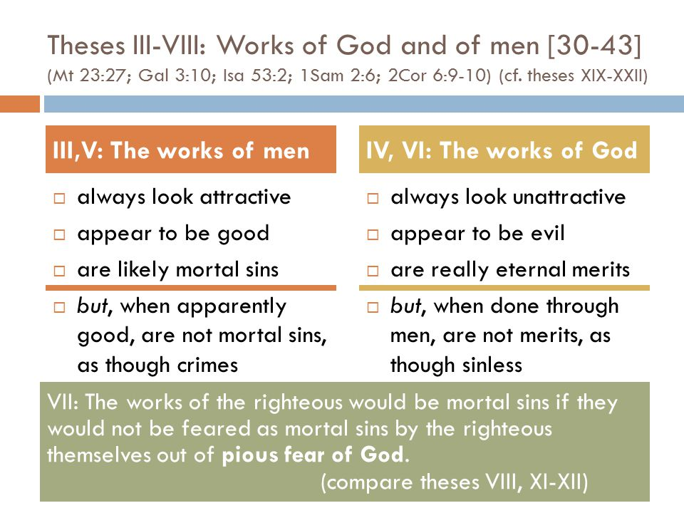 Theses III-VIII: Works of God and of men [30-43] (Mt 23:27; Gal 3:10; Isa 53:2; 1Sam 2:6; 2Cor 6:9-10) (cf.