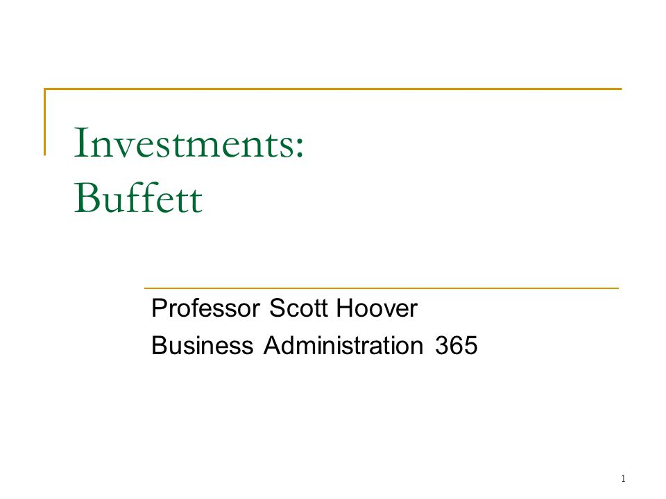 1 Investments: Buffett Professor Scott Hoover Business Administration 365