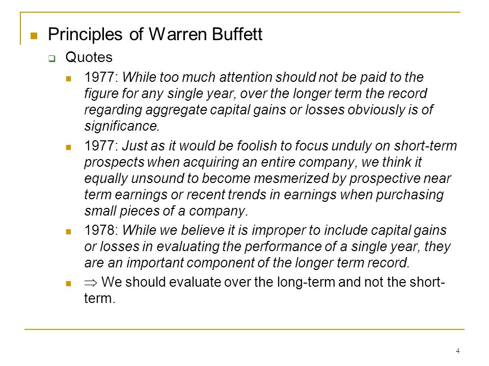 4 Principles of Warren Buffett  Quotes 1977: While too much attention should not be paid to the figure for any single year, over the longer term the