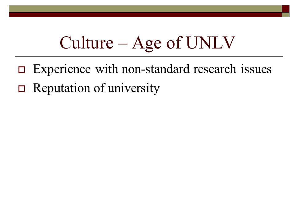 Culture – Age of UNLV  Experience with non-standard research issues  Reputation of university