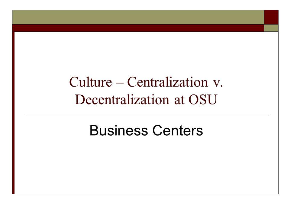 Culture – Centralization v. Decentralization at OSU Business Centers