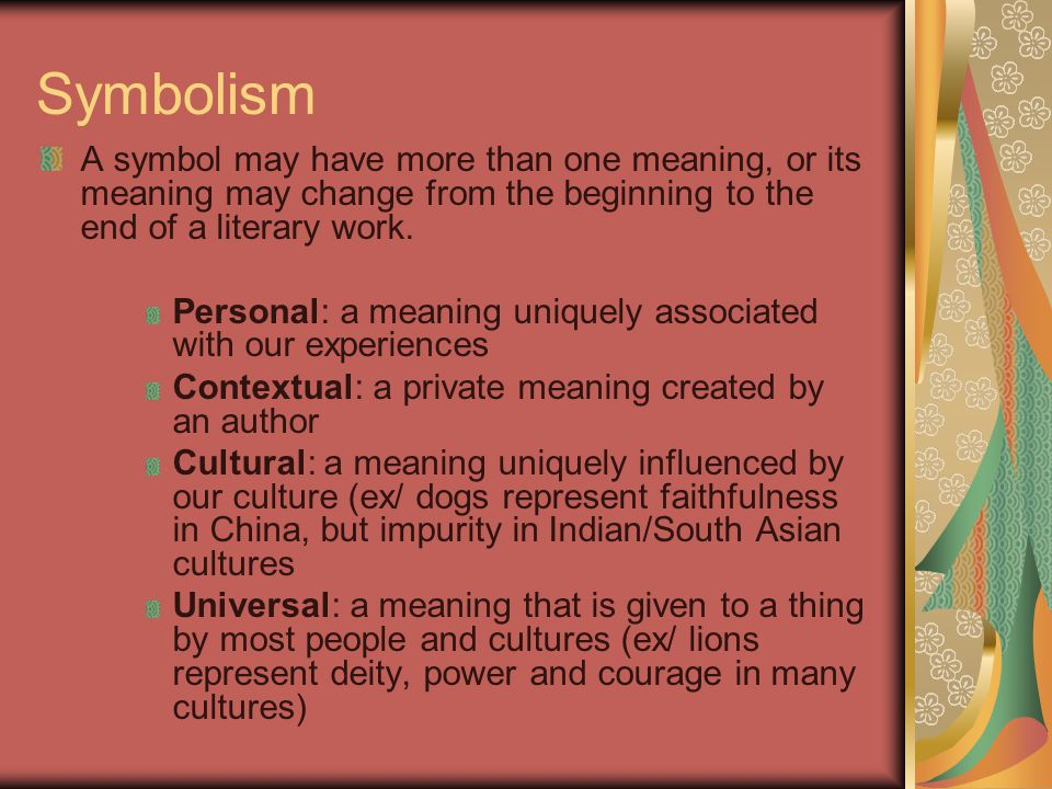 Symbolism A symbol may have more than one meaning, or its meaning may change from the beginning to the end of a literary work. Personal: a meaning uni