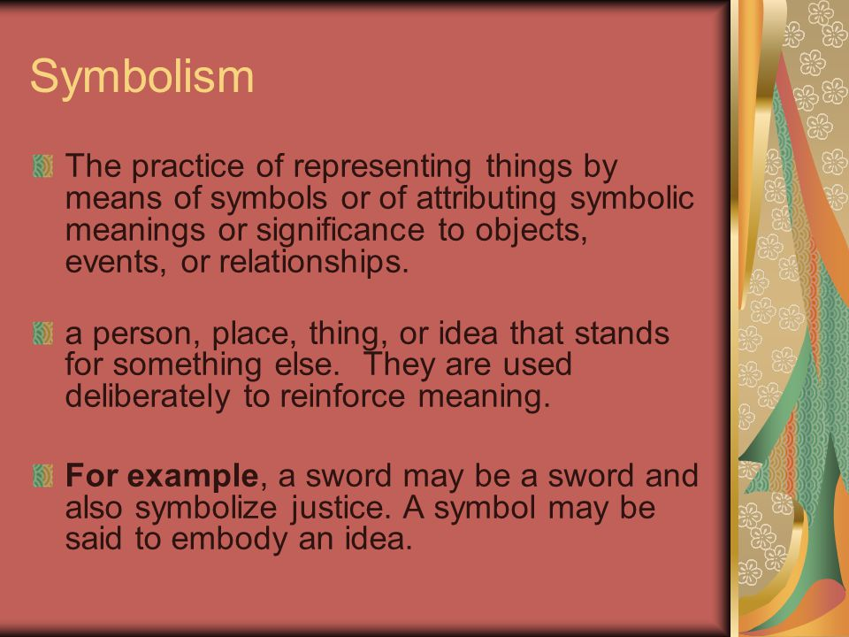 Symbolism The practice of representing things by means of symbols or of attributing symbolic meanings or significance to objects, events, or relations