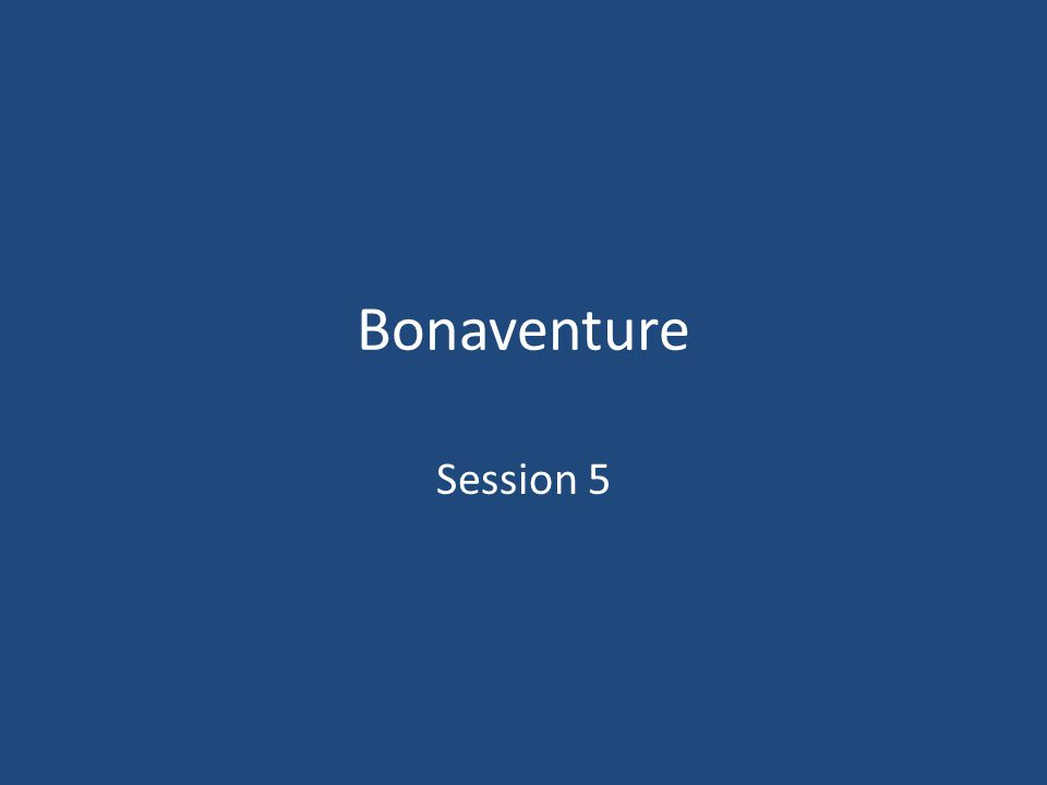 Bonaventure Session 5