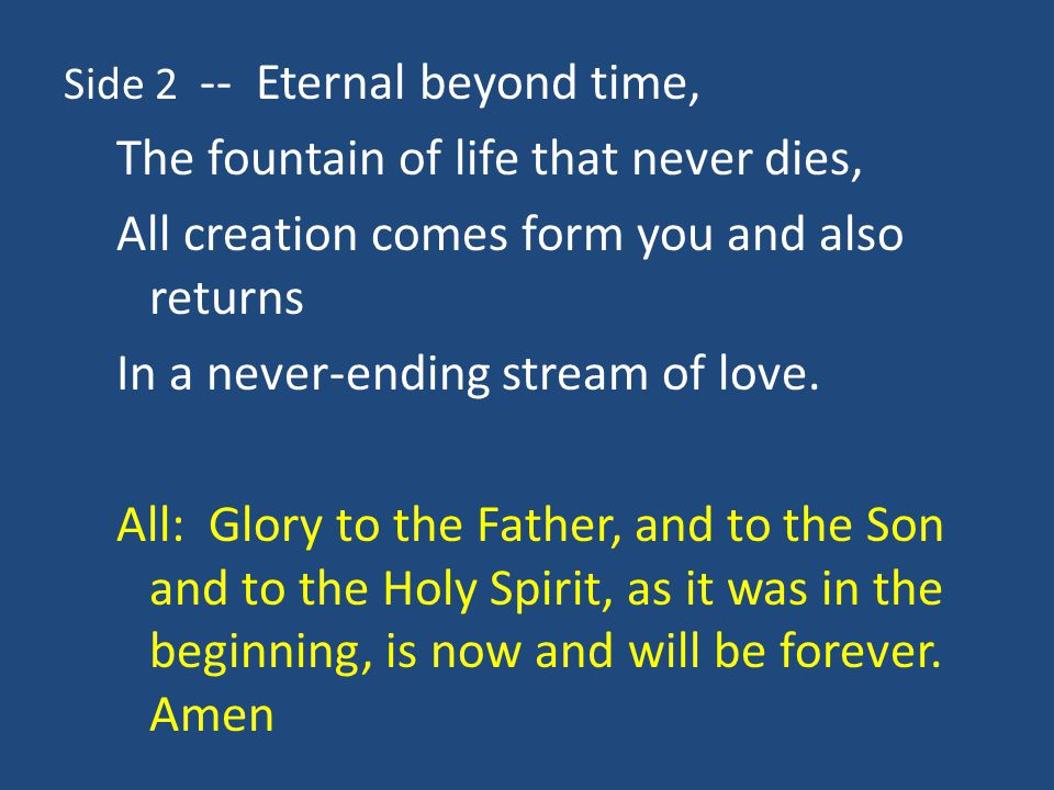 Side 2 -- Eternal beyond time, The fountain of life that never dies, All creation comes form you and also returns In a never-ending stream of love.
