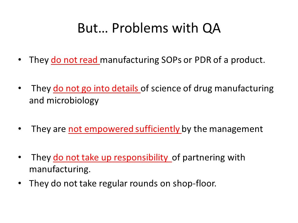 But… Problems with QA They do not read manufacturing SOPs or PDR of a product.
