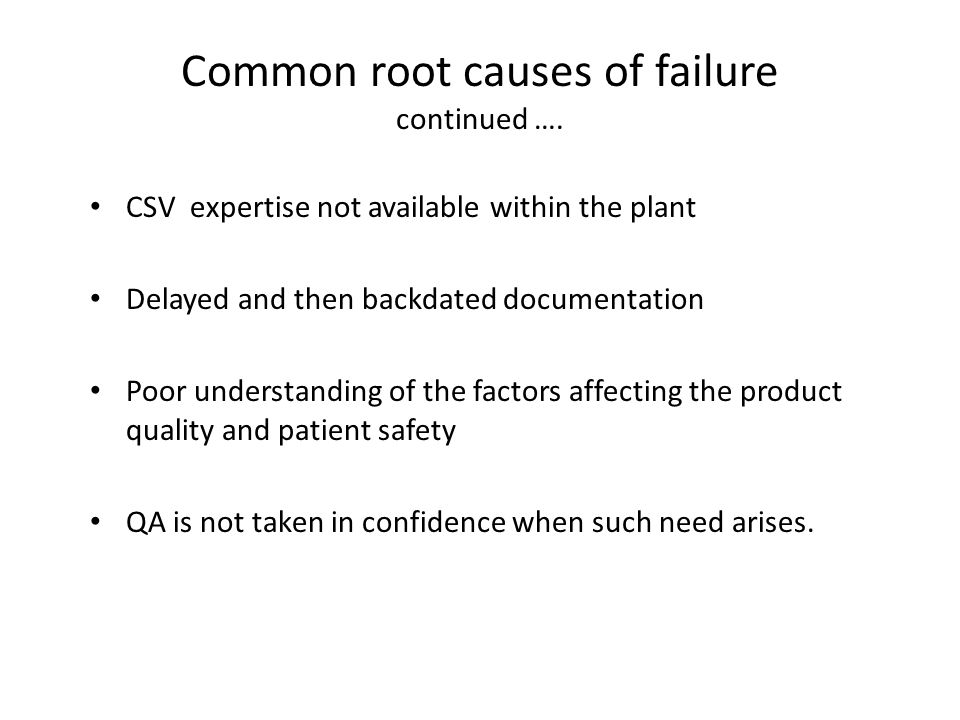 Common root causes of failure continued ….