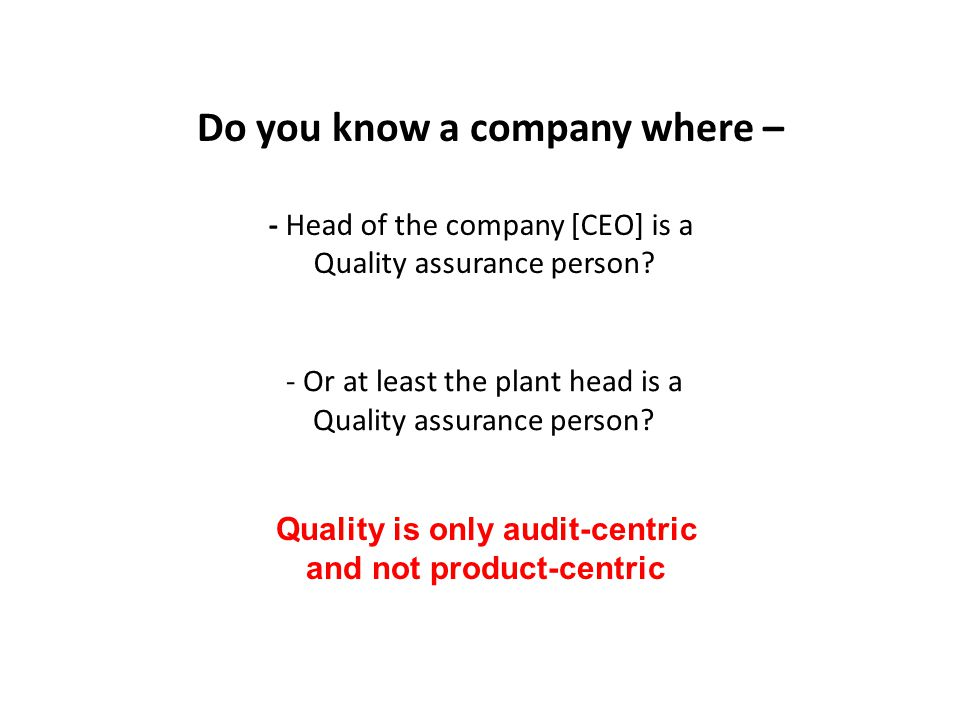 - Or at least the plant head is a Quality assurance person.