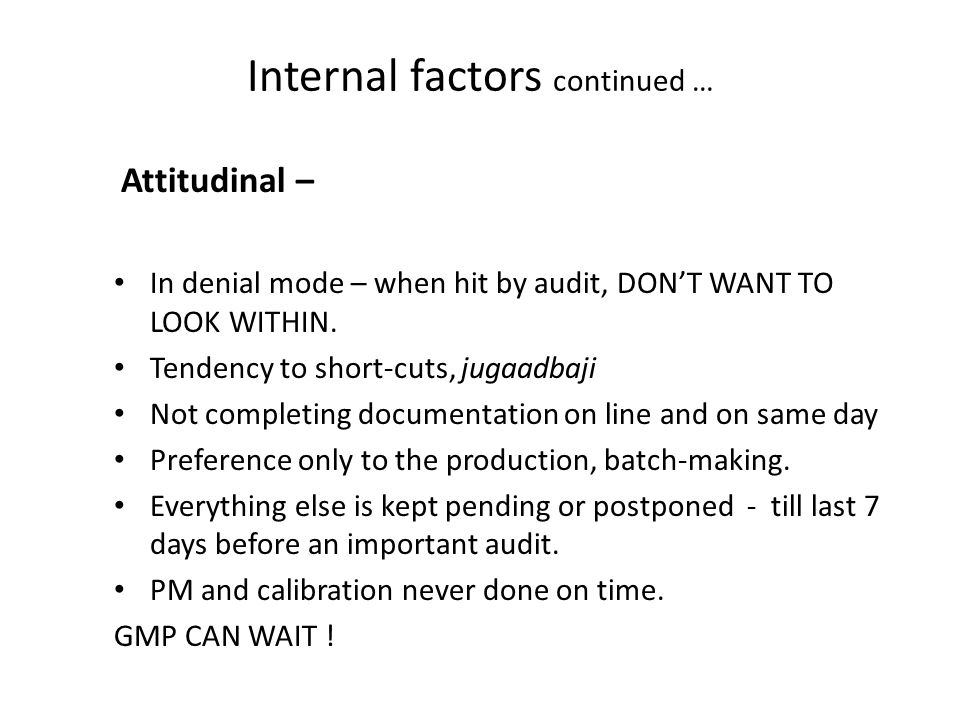 Internal factors continued … Attitudinal – In denial mode – when hit by audit, DON'T WANT TO LOOK WITHIN.