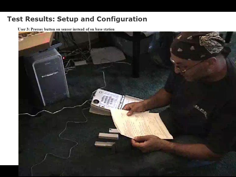 Test Results: Setup and Configuration User 3: Presses button on sensor instead of on base station