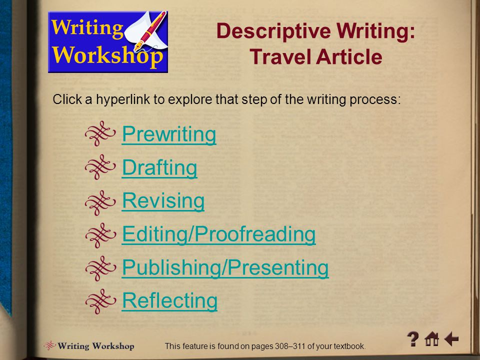 Writing Workshop 1 Descriptive Writing: Travel Article This feature is found on pages 308–311 of your textbook. Travel is certainly one way to gain in