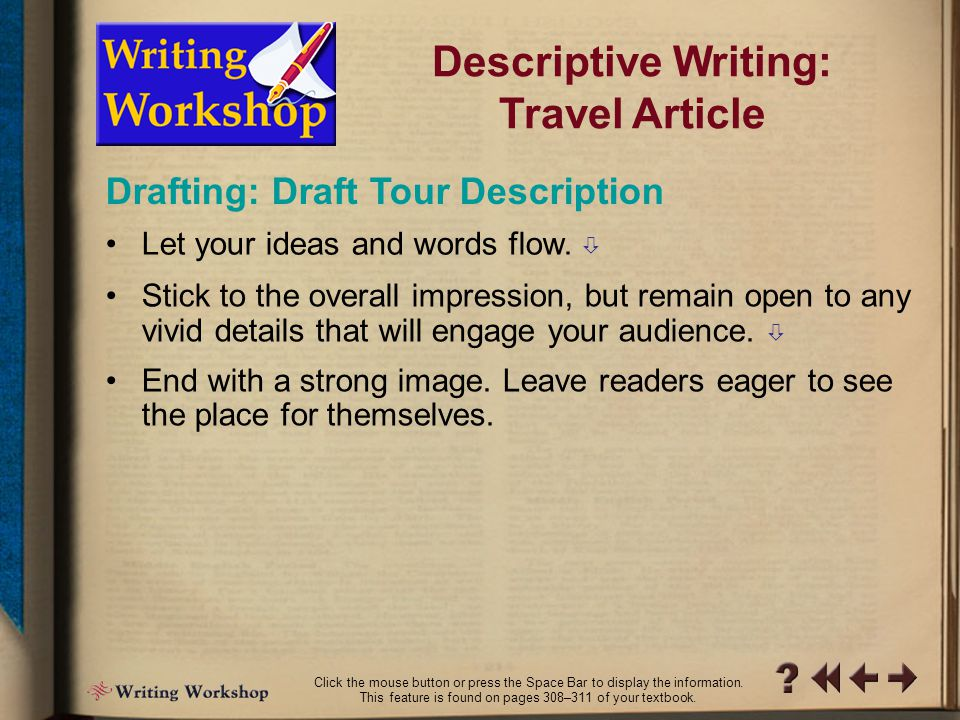 D Writing Workshop 7 Drafting: Get Ready to Write Descriptive Writing: Travel Article Build your draft around your model for organizing ideas.  As yo