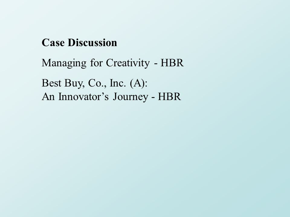 Case Discussion Managing for Creativity - HBR Best Buy, Co., Inc. (A): An Innovator's Journey - HBR