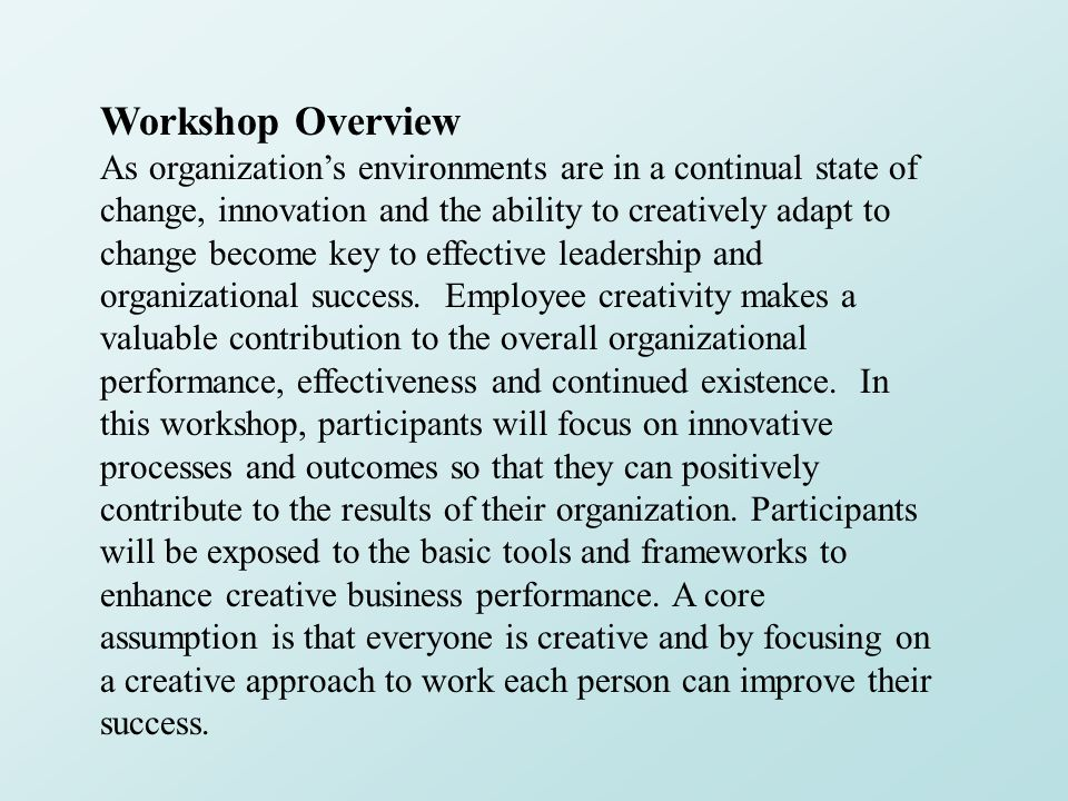 Workshop Overview As organization's environments are in a continual state of change, innovation and the ability to creatively adapt to change become k