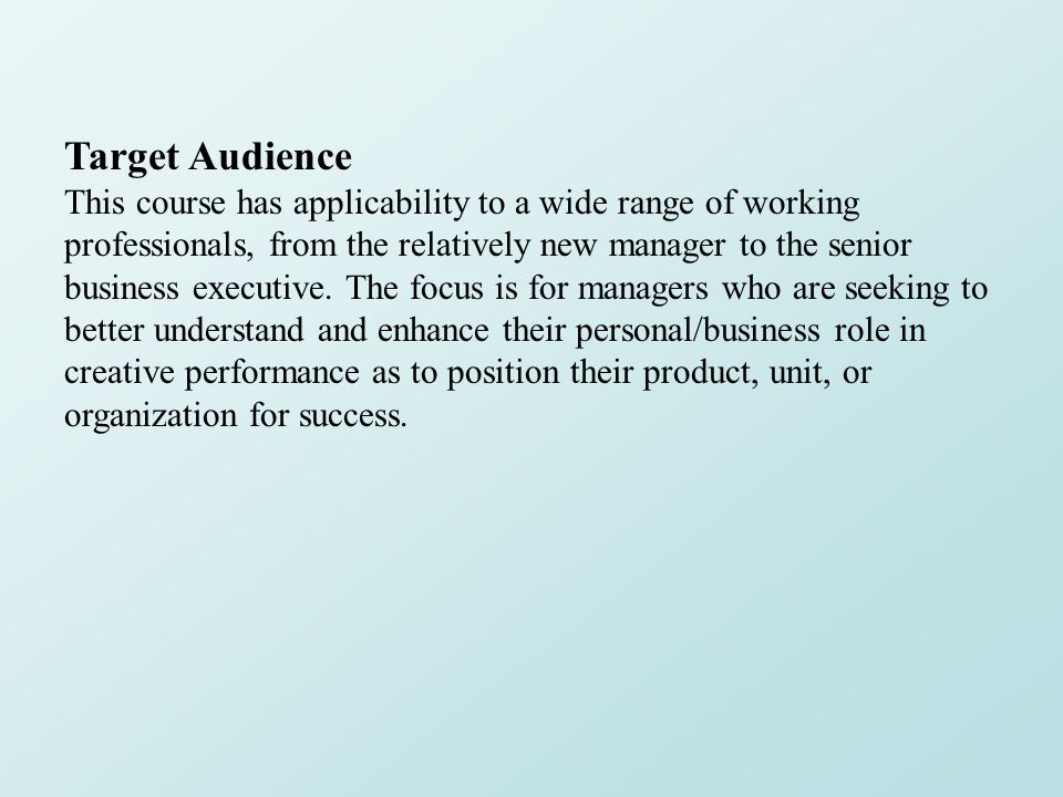 Target Audience This course has applicability to a wide range of working professionals, from the relatively new manager to the senior business executive.