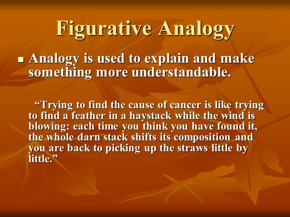 Figurative Analogy Analogy is used to explain and make something more understandable. Analogy is used to explain and make something more understandabl