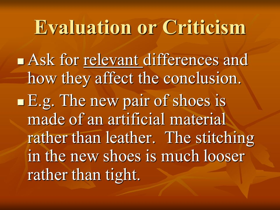 Evaluation or Criticism Ask for relevant differences and how they affect the conclusion. Ask for relevant differences and how they affect the conclusi