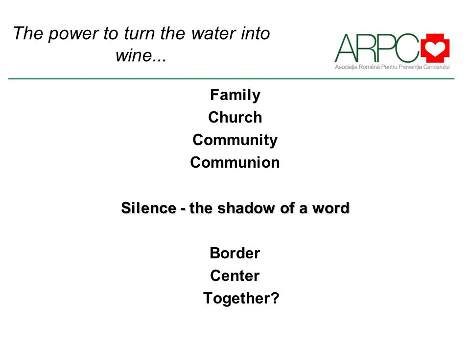 The power to turn the water into wine... Family Church Community Communion Silence - the shadow of a word Border Center Together?