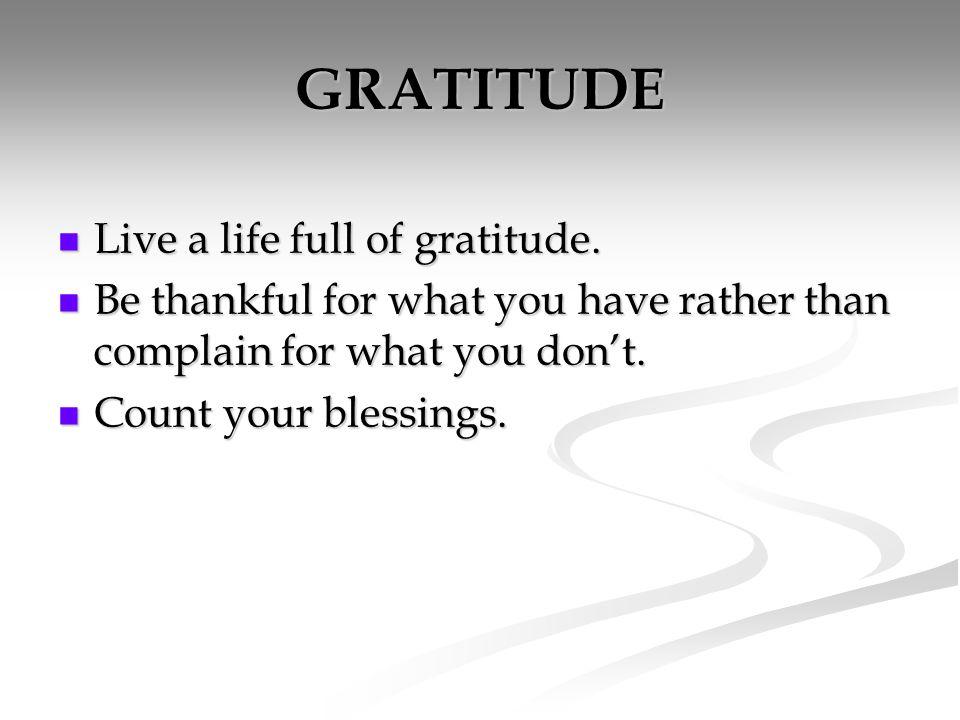 GRATITUDE Live a life full of gratitude. Live a life full of gratitude.