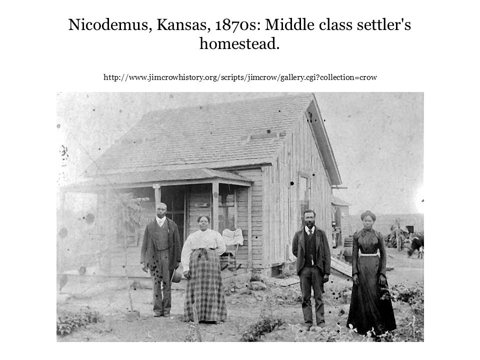 Nicodemus, Kansas, 1870s: Middle class settler's homestead. http://www.jimcrowhistory.org/scripts/jimcrow/gallery.cgi?collection=crow