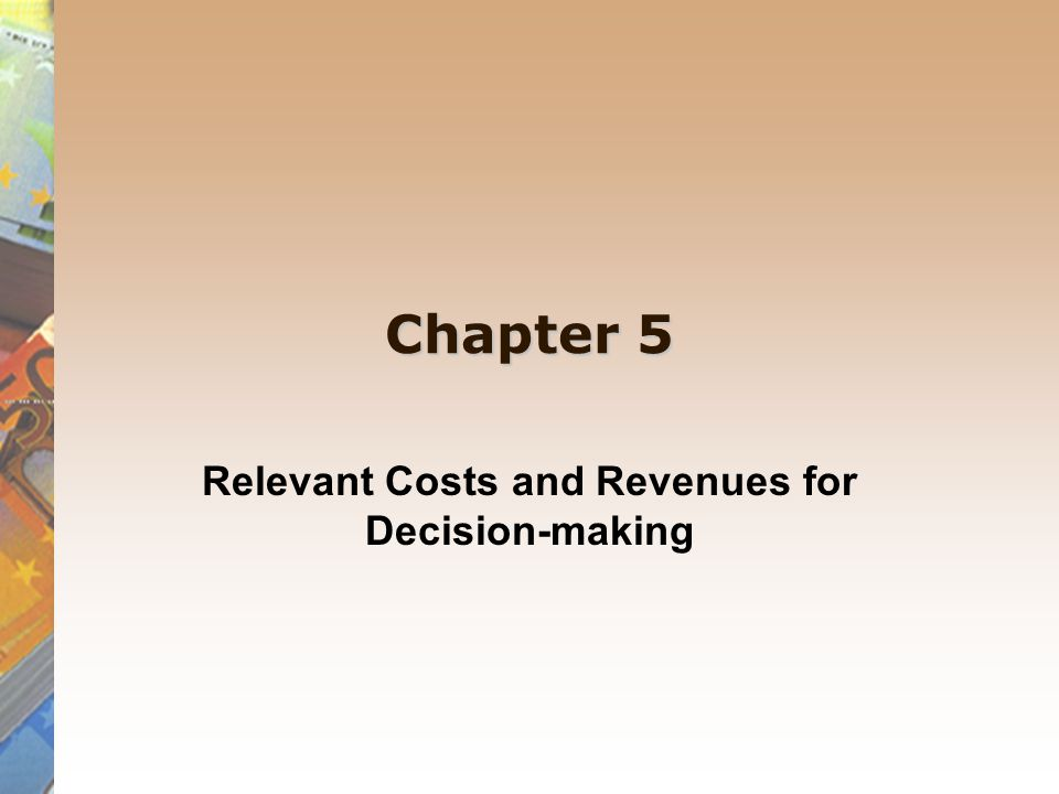 Relevant costs and revenues for decision-making Each decision point is a unique opportunity, which often requires relevant specialist information to back the decision.