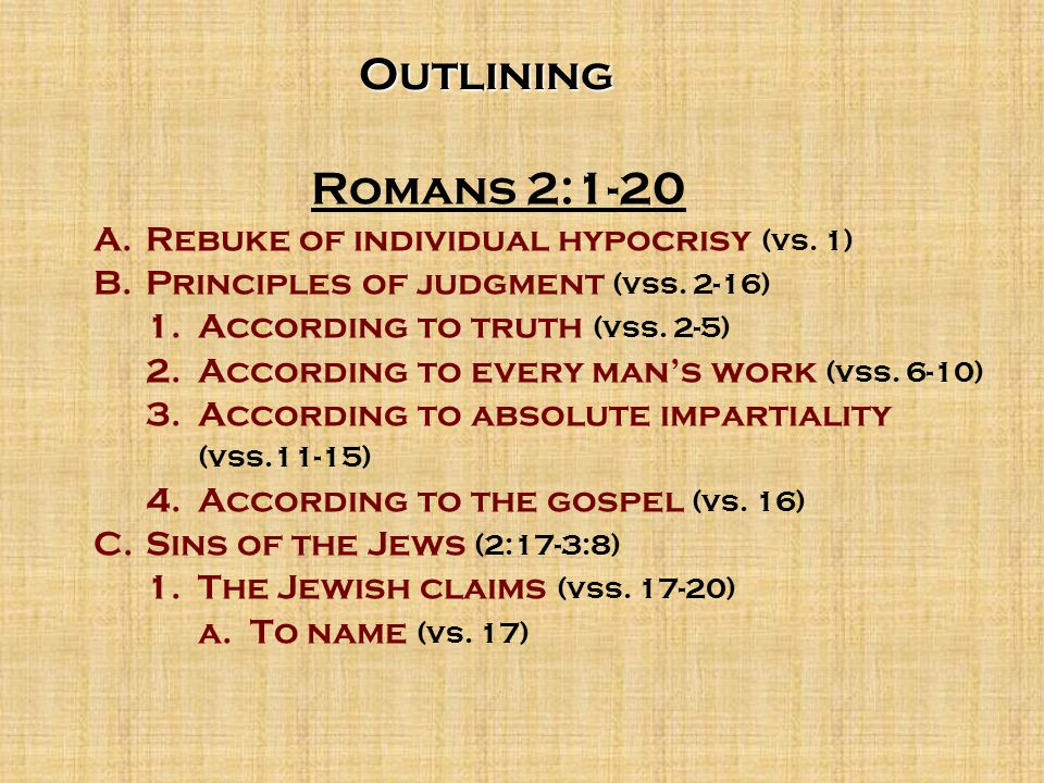 Outlining Romans 2:1-20 A.Rebuke of individual hypocrisy (vs.