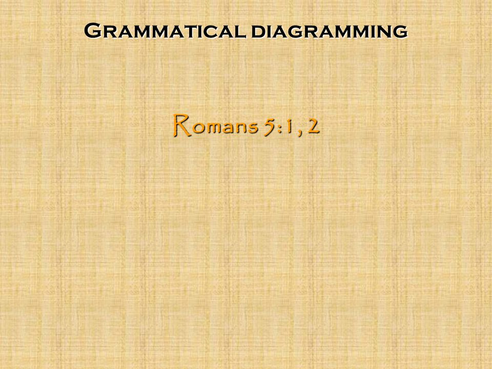 Grammatical diagramming Romans 5:1, 2
