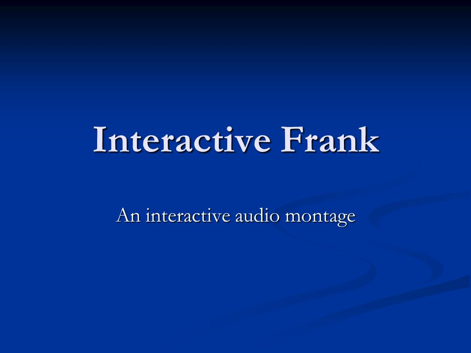 Interactive Frank An interactive audio montage