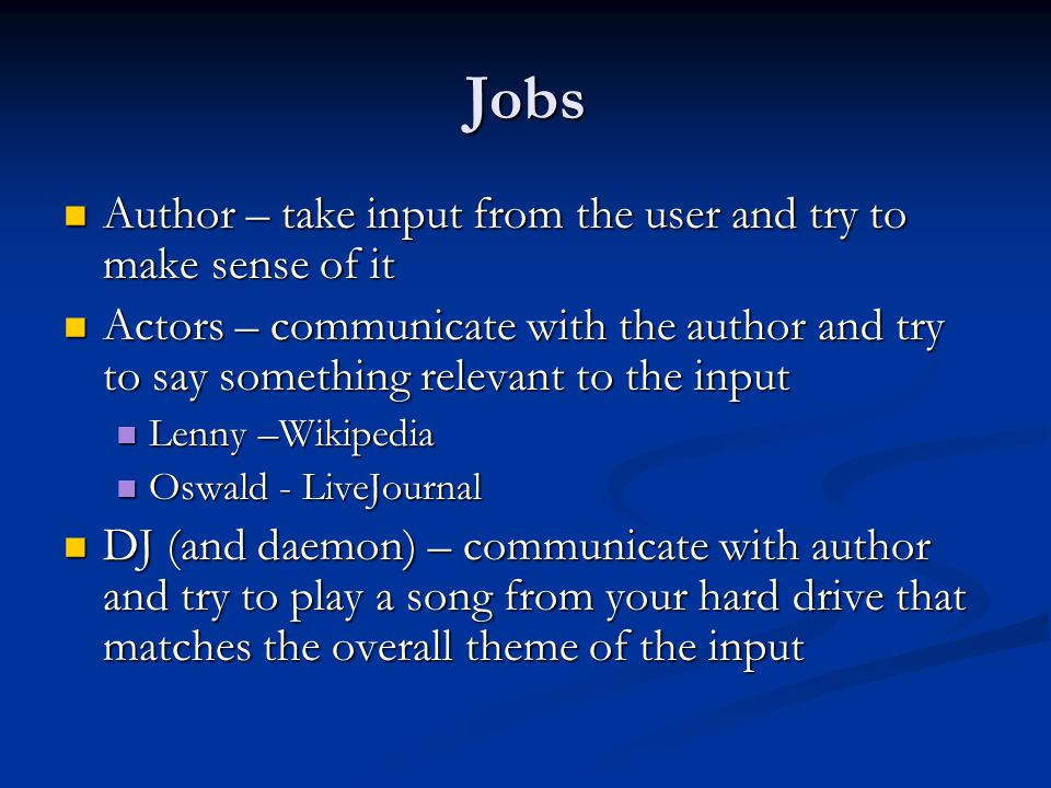 Jobs Author – take input from the user and try to make sense of it Author – take input from the user and try to make sense of it Actors – communicate
