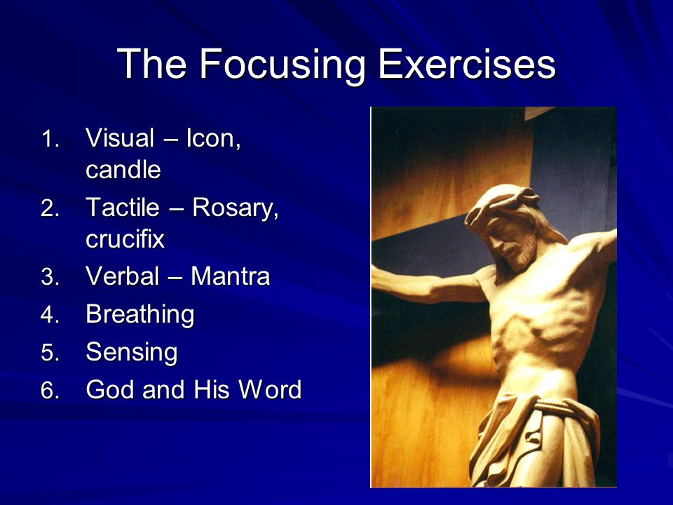 The Focusing Exercises 1. Visual – Icon, candle 2.