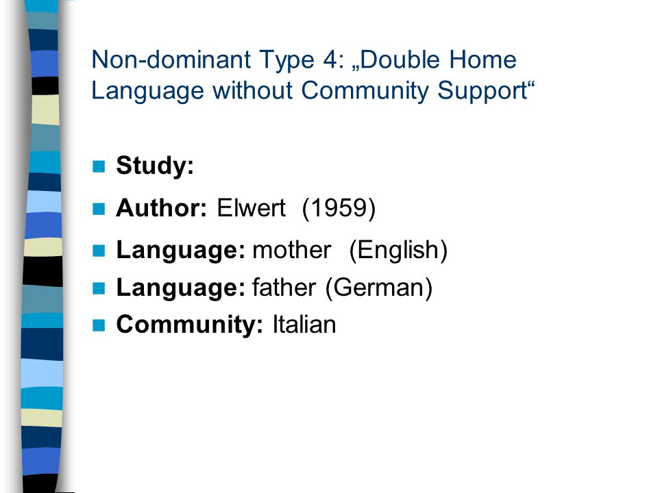 "Non-dominant Type 4: ""Double Home Language without Community Support"" Study: Author: Elwert (1959) Language: mother (English) Language: father (German"