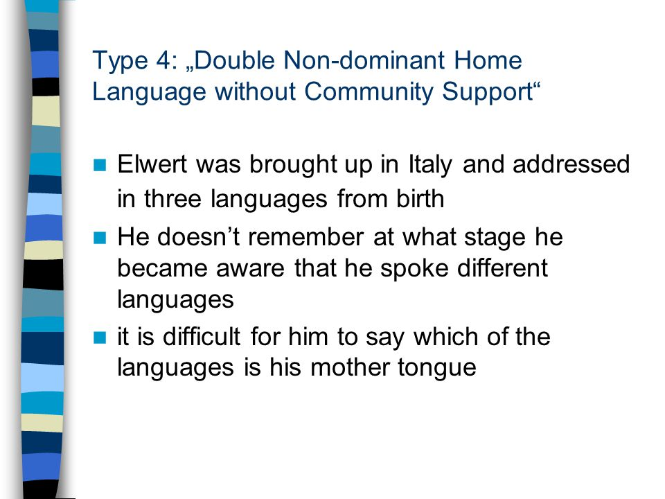 "Type 4: ""Double Non-dominant Home Language without Community Support"" Elwert was brought up in Italy and addressed in three languages from birth He do"