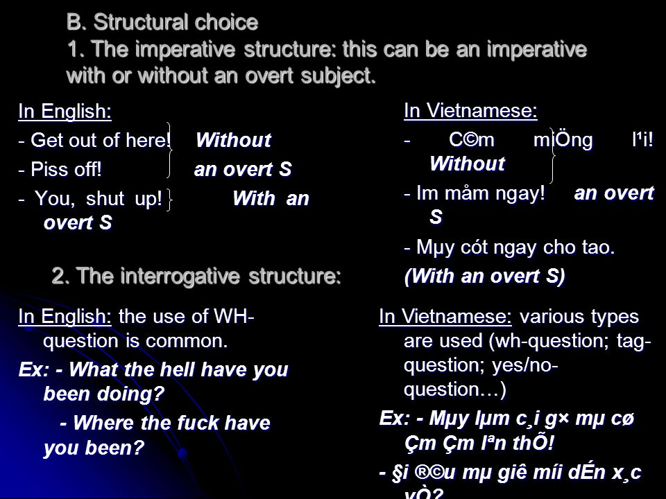 B. Structural choice 1. The imperative structure: this can be an imperative with or without an overt subject. In English: - Get out of here! Without -