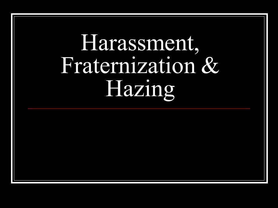 Harassment, Fraternization & Hazing