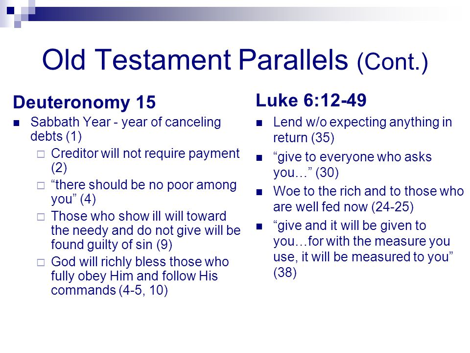 """Old Testament Parallels (Cont.) Deuteronomy 15 Sabbath Year - year of canceling debts (1)  Creditor will not require payment (2)  """"there should be n"""
