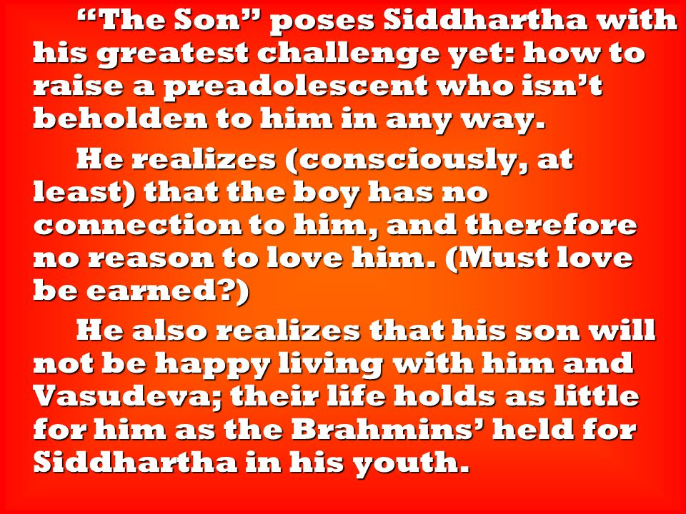 The Son poses Siddhartha with his greatest challenge yet: how to raise a preadolescent who isn't beholden to him in any way.