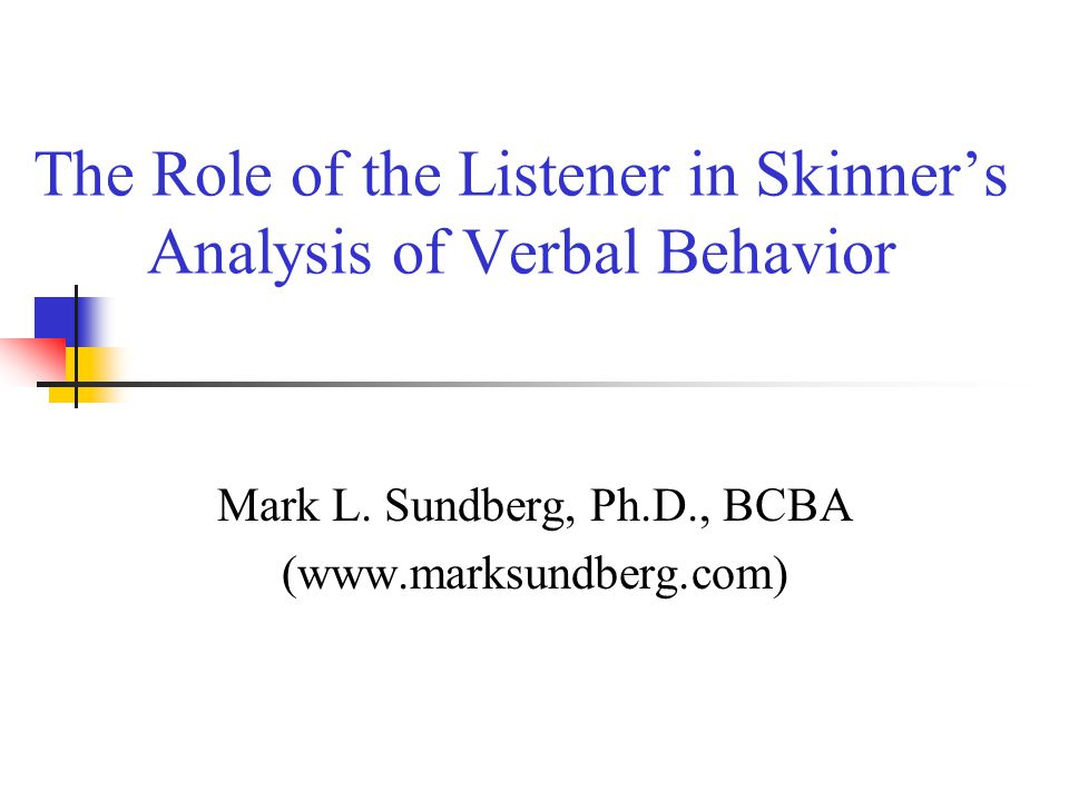 The Role of the Listener in Skinner's Analysis of Verbal Behavior Mark L.