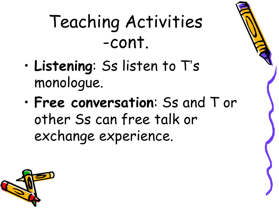 Teaching Activities -cont. Listening: Ss listen to T ' s monologue.