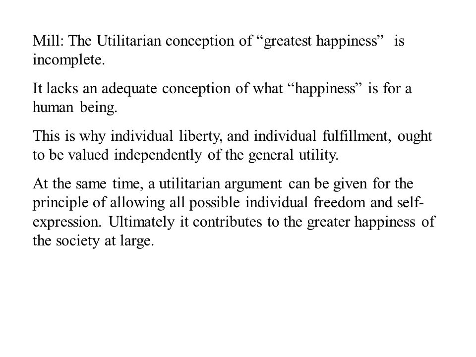 Mill: The Utilitarian conception of greatest happiness is incomplete.