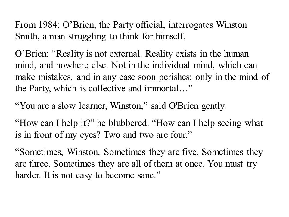 From 1984: O'Brien, the Party official, interrogates Winston Smith, a man struggling to think for himself.