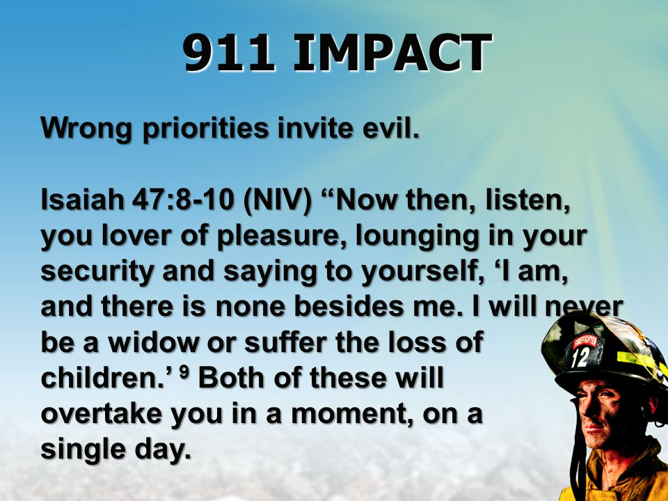 Evil must be openly called out: Matthew 7:11 If you then, being evil, know how to give good gifts to your children, how much more will your Father who is in heaven give good things to those who ask Him! 911 IMPACT