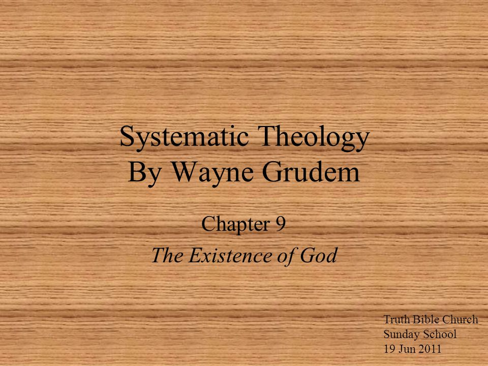 Systematic Theology By Wayne Grudem Chapter 9 The Existence of God Truth Bible Church Sunday School 19 Jun 2011