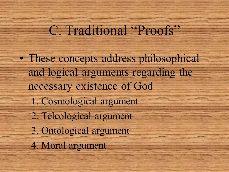 """C. Traditional """"Proofs"""" These concepts address philosophical and logical arguments regarding the necessary existence of God 1.Cosmological argument 2."""