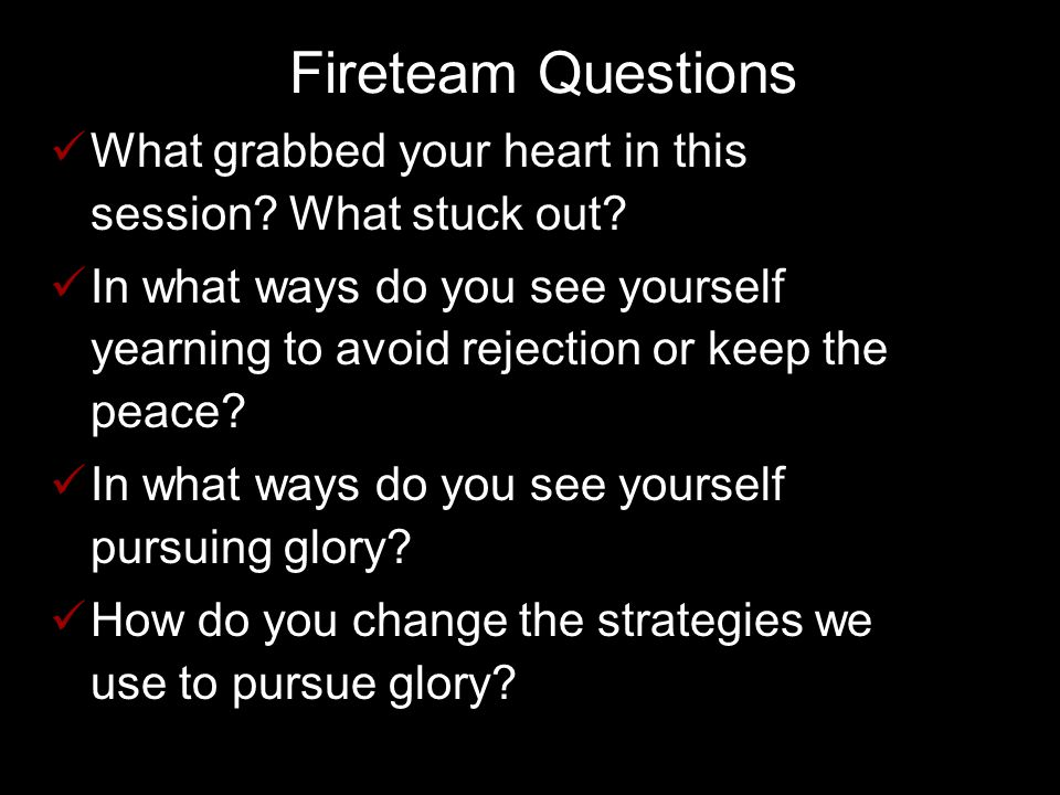 Fireteam Questions What grabbed your heart in this session.