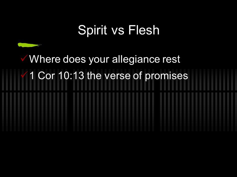 Spirit vs Flesh Where does your allegiance rest 1 Cor 10:13 the verse of promises