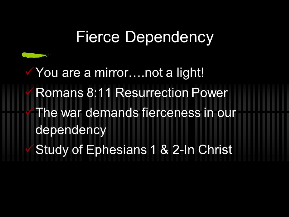 Fierce Dependency You are a mirror….not a light.