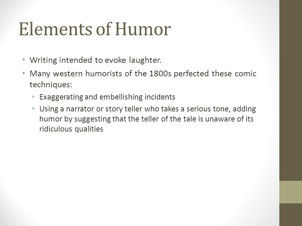 Elements of Humor Writing intended to evoke laughter.