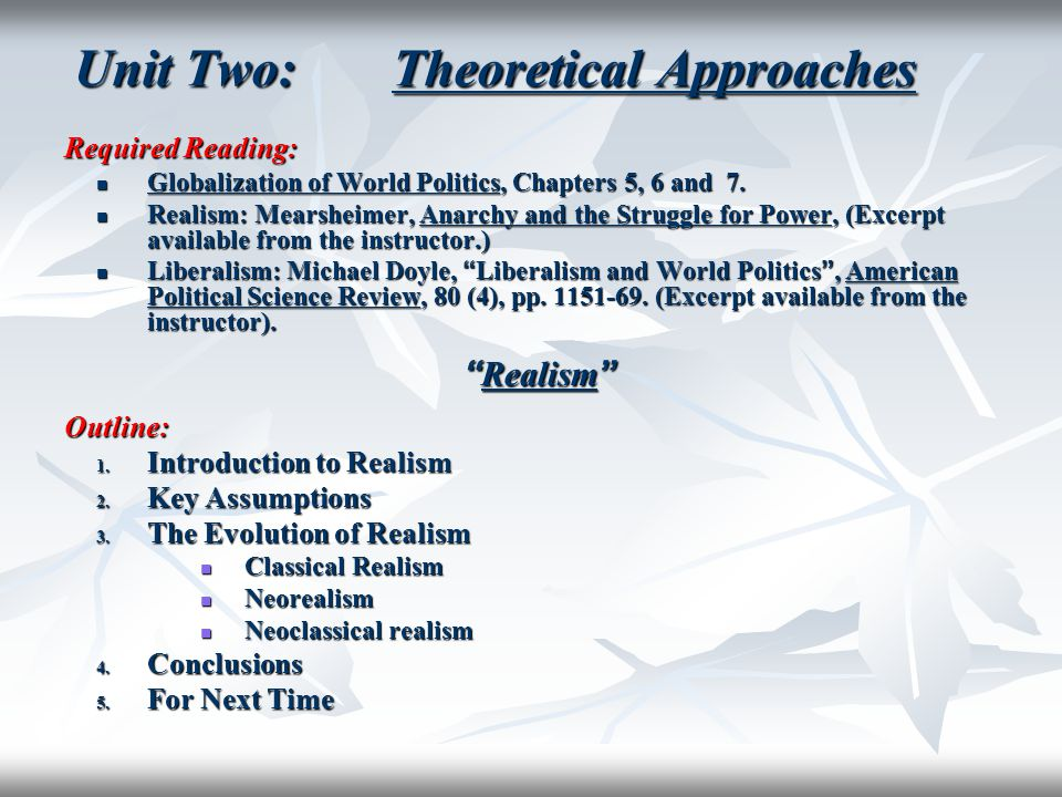 Unit Two: Theoretical Approaches Required Reading: Globalization of World Politics, Chapters 5, 6 and 7. Globalization of World Politics, Chapters 5,